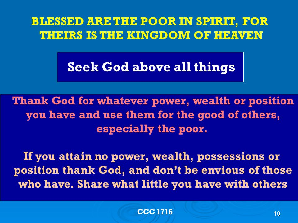 10 Thank God for whatever power, wealth or position you have and use them for the good of others, especially the poor.