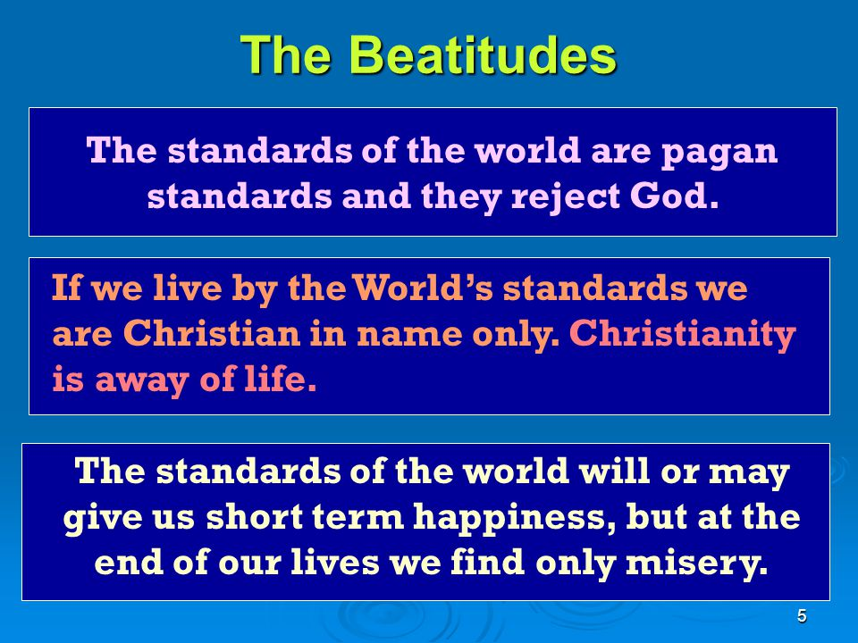 5 The standards of the world are pagan standards and they reject God.