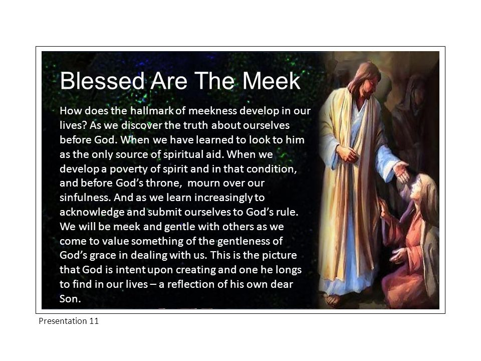 Presentation 11 Blessed Are The Meek How does the hallmark of meekness develop in our lives.