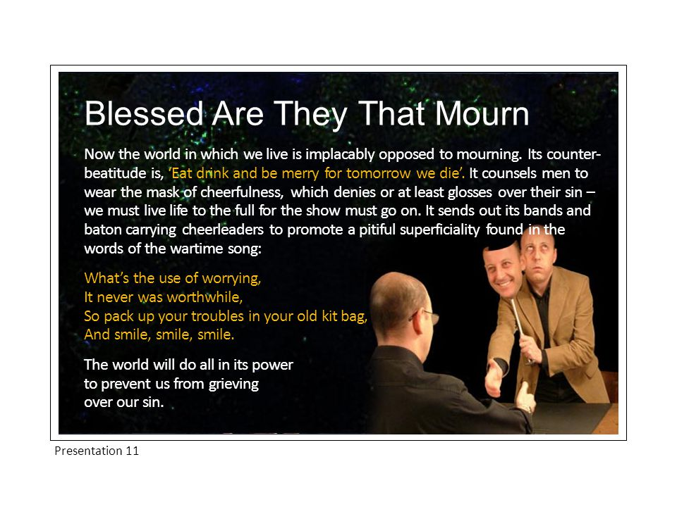 Presentation 11 Blessed Are They That Mourn Now the world in which we live is implacably opposed to mourning.