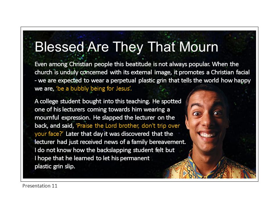 Presentation 11 Blessed Are They That Mourn Even among Christian people this beatitude is not always popular.