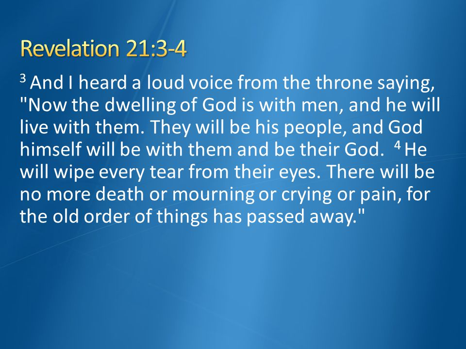 3 And I heard a loud voice from the throne saying, Now the dwelling of God is with men, and he will live with them.