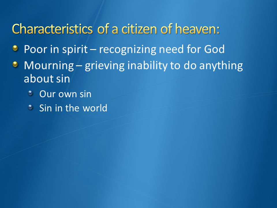 Poor in spirit – recognizing need for God Mourning – grieving inability to do anything about sin Our own sin Sin in the world