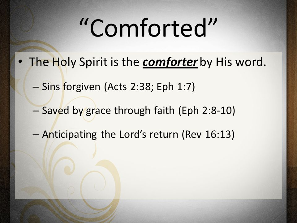 Comforted The Holy Spirit is the comforter by His word.