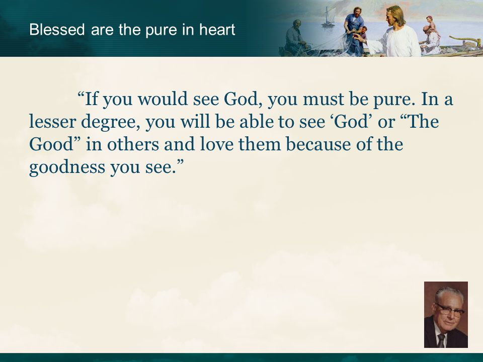 If you would see God, you must be pure.