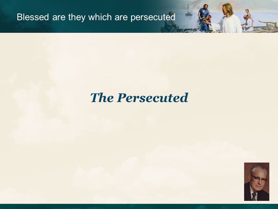 Blessed are they which are persecuted The Persecuted