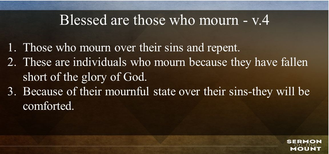 Blessed are those who mourn - v.4 1.Those who mourn over their sins and repent.