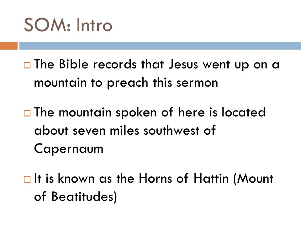 SOM: Intro  Jesus went up in altitude because it would be easier to speak to a multitude of people from there  He was seated to speak, which was a custom of teaching among the Jews  The teacher would be seated while all who listened would stand