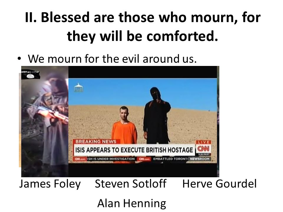 II. Blessed are those who mourn, for they will be comforted.