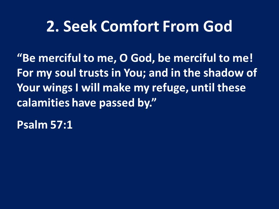 2. Seek Comfort From God Be merciful to me, O God, be merciful to me.