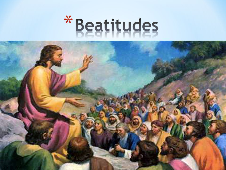 * The Beatitudes that Jesus shared on Mount Sinai were intended to direct us along a path where we might not normally find happiness.