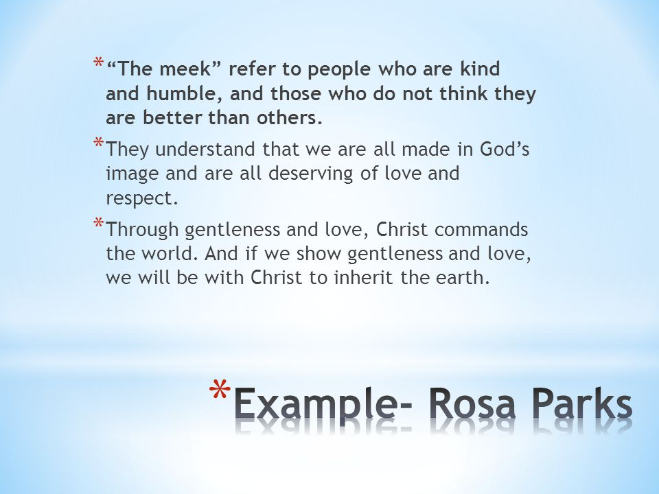 """* """"The meek"""" refer to people who are kind and humble, and those who do not think they are better than others. * They understand that we are all made i"""