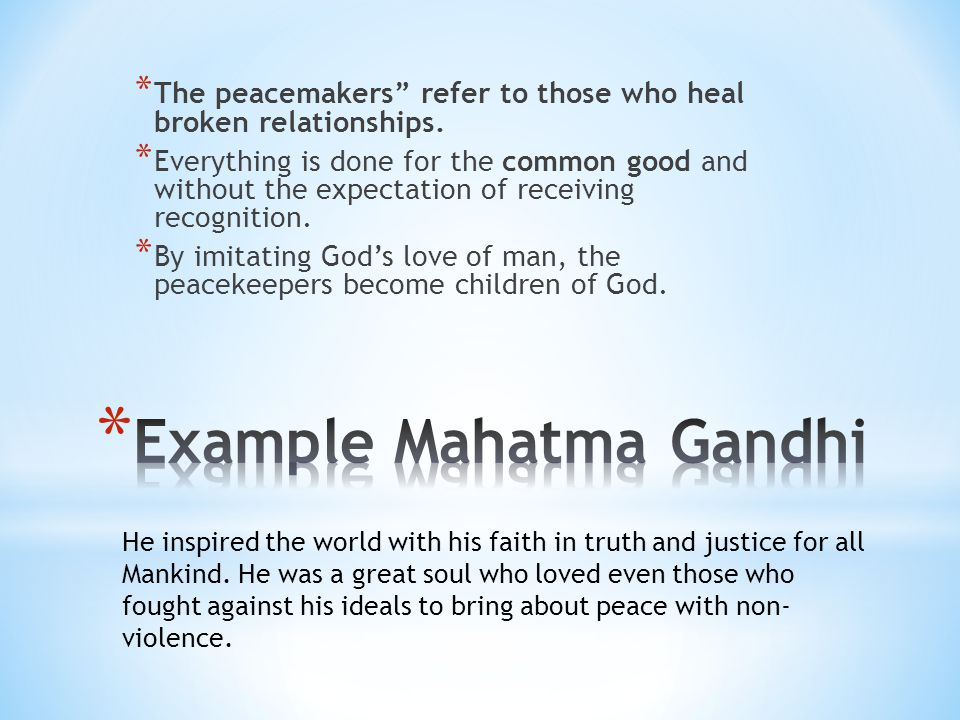 """* The peacemakers"""" refer to those who heal broken relationships. * Everything is done for the common good and without the expectation of receiving rec"""