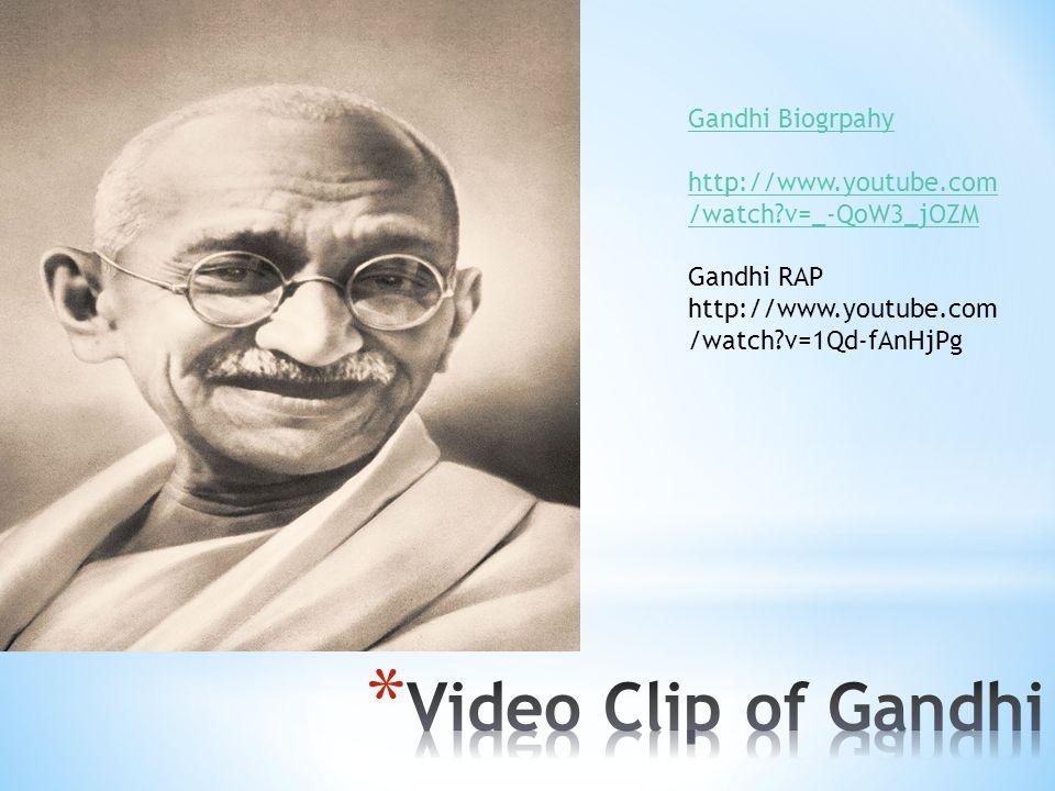 Gandhi Biogrpahy http://www.youtube.com /watch?v=_-QoW3_jOZM Gandhi RAP http://www.youtube.com /watch?v=1Qd-fAnHjPg