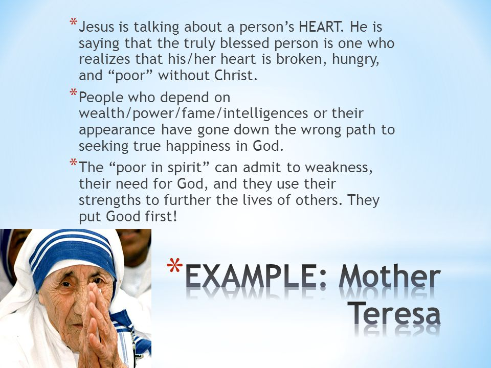 """* Jesus is talking about a person's HEART. He is saying that the truly blessed person is one who realizes that his/her heart is broken, hungry, and """"p"""