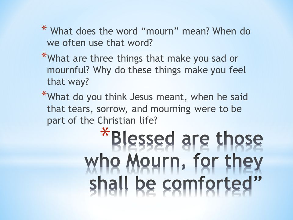 """* What does the word """"mourn"""" mean? When do we often use that word? * What are three things that make you sad or mournful? Why do these things make you"""