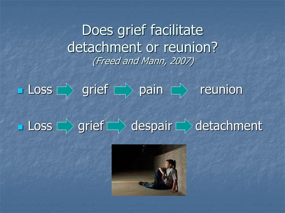 Does grief facilitate detachment or reunion.