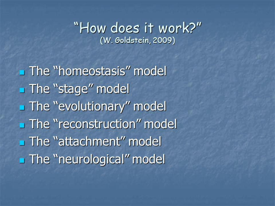 """How does it work?"" (W. Goldstein, 2009) The ""homeostasis"" model The ""homeostasis"" model The ""stage"" model The ""stage"" model The ""evolutionary"" model"