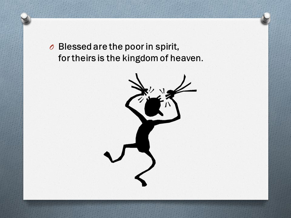 What does it mean.O People who are poor in spirit are humble and genuine.