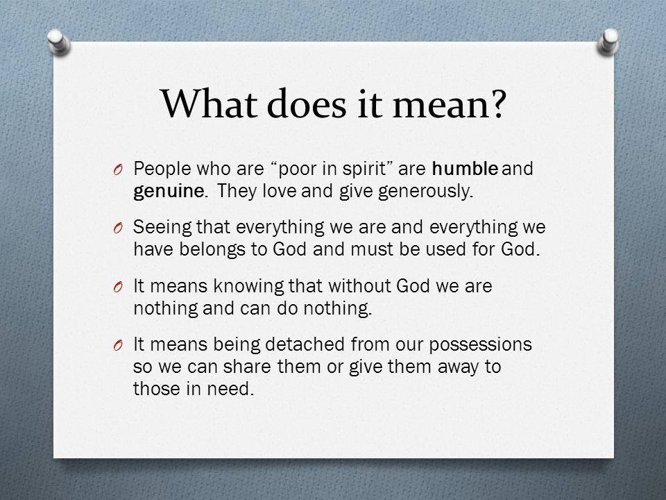 """What does it mean? O People who are """"poor in spirit"""" are humble and genuine. They love and give generously. O Seeing that everything we are and everyt"""