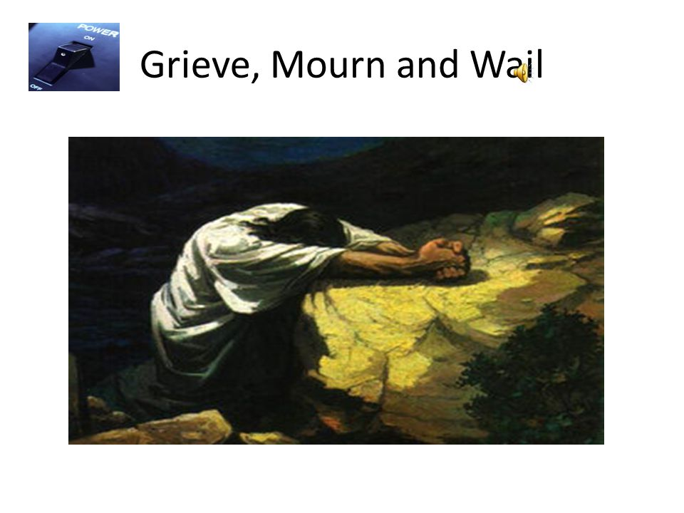 Grieve, Mourn and Wail
