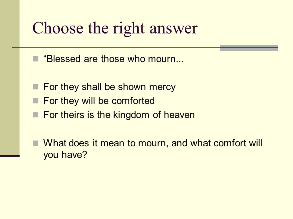 Choose the right answer Blessed are those who mourn...