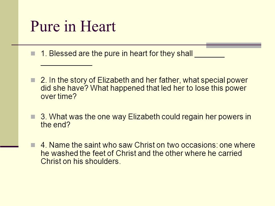 Pure in Heart 1.Blessed are the pure in heart for they shall _______ ____________ 2.