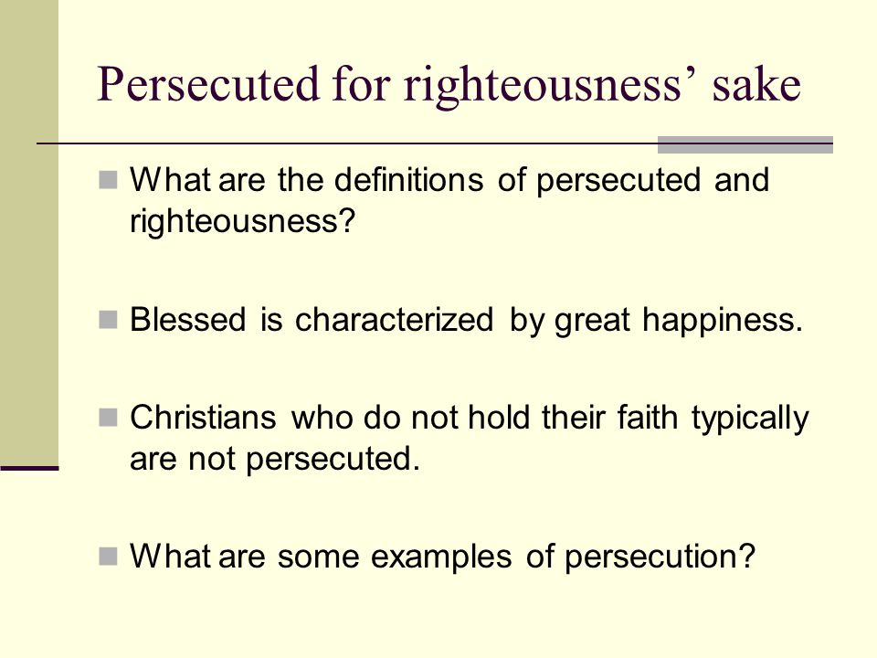 Persecuted for righteousness' sake What are the definitions of persecuted and righteousness.