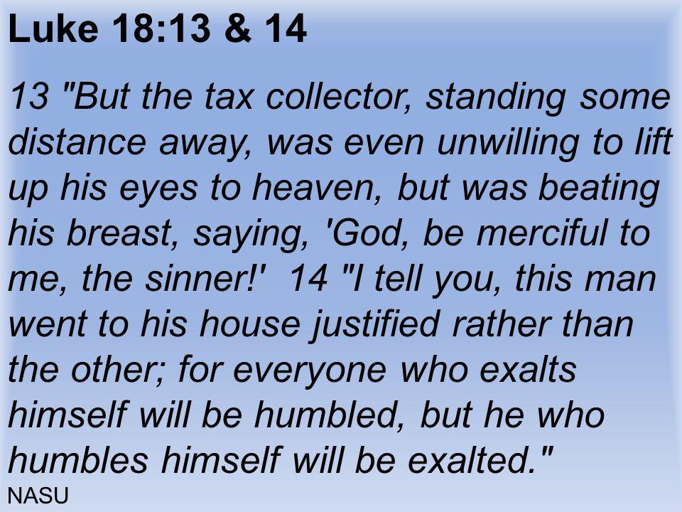 Luke 18:13 & 14 13