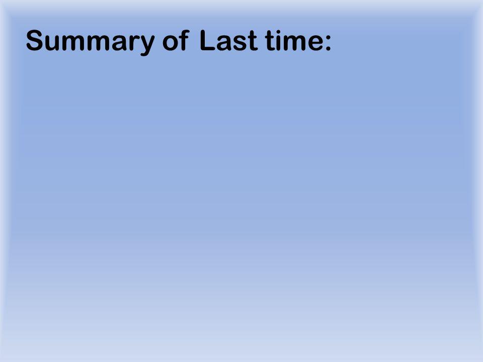 Summary of Last time:
