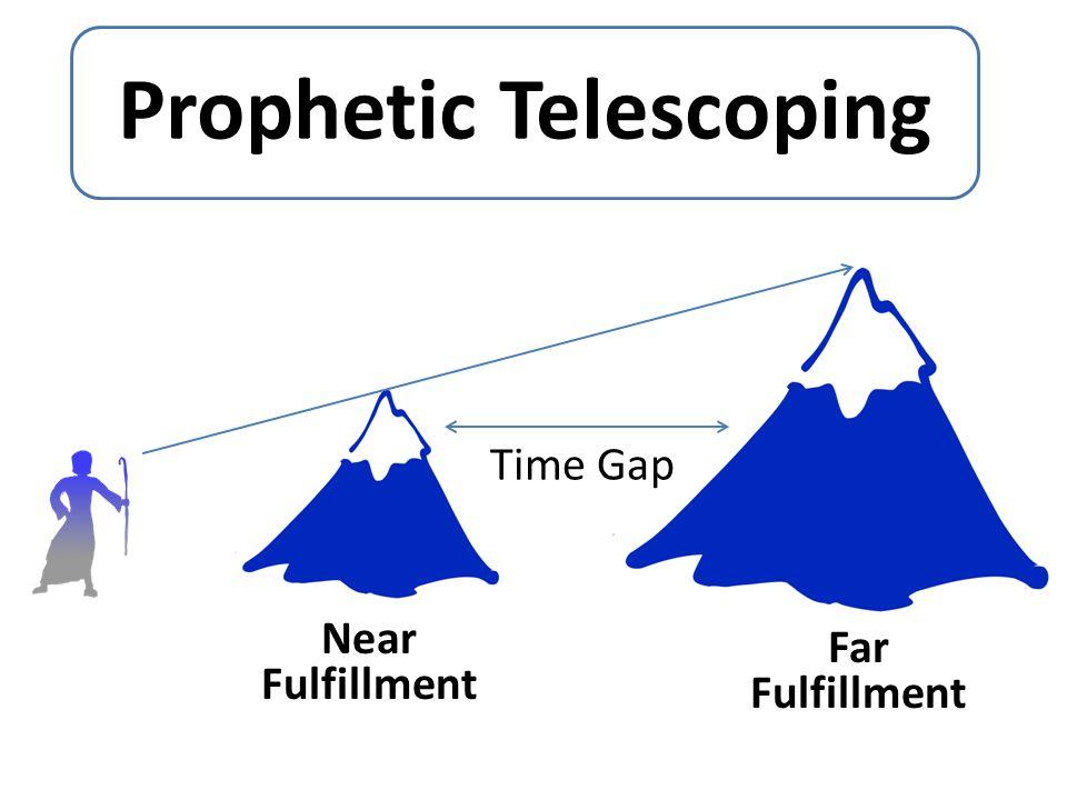 Prophetic Telescoping Near Fulfillment Far Fulfillment Time Gap