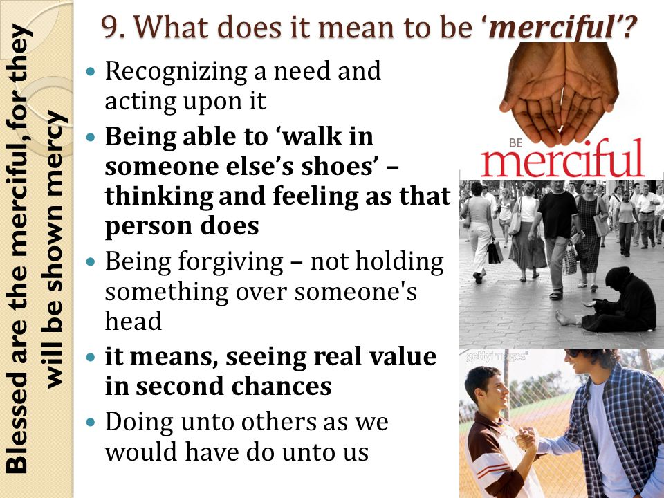 9. What does it mean to be 'merciful'.