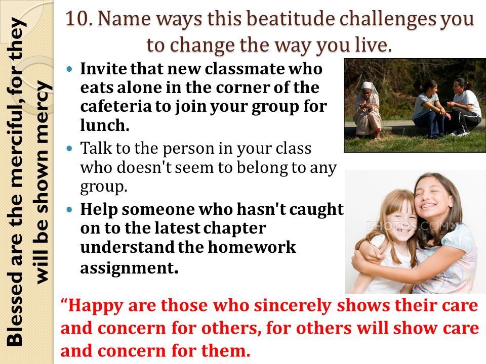 10. Name ways this beatitude challenges you to change the way you live.