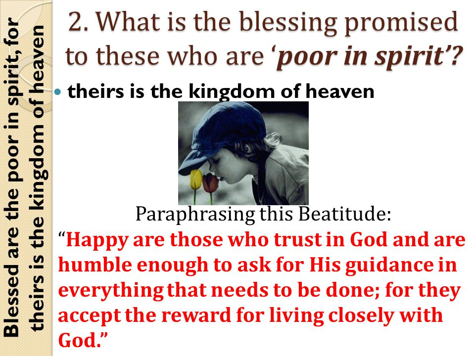 2. What is the blessing promised to these who are 'poor in spirit'.