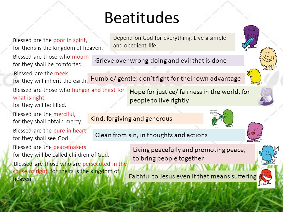 Beatitudes Blessed are the poor in spirit, for theirs is the kingdom of heaven. Blessed are those who mourn for they shall be comforted. Blessed are t