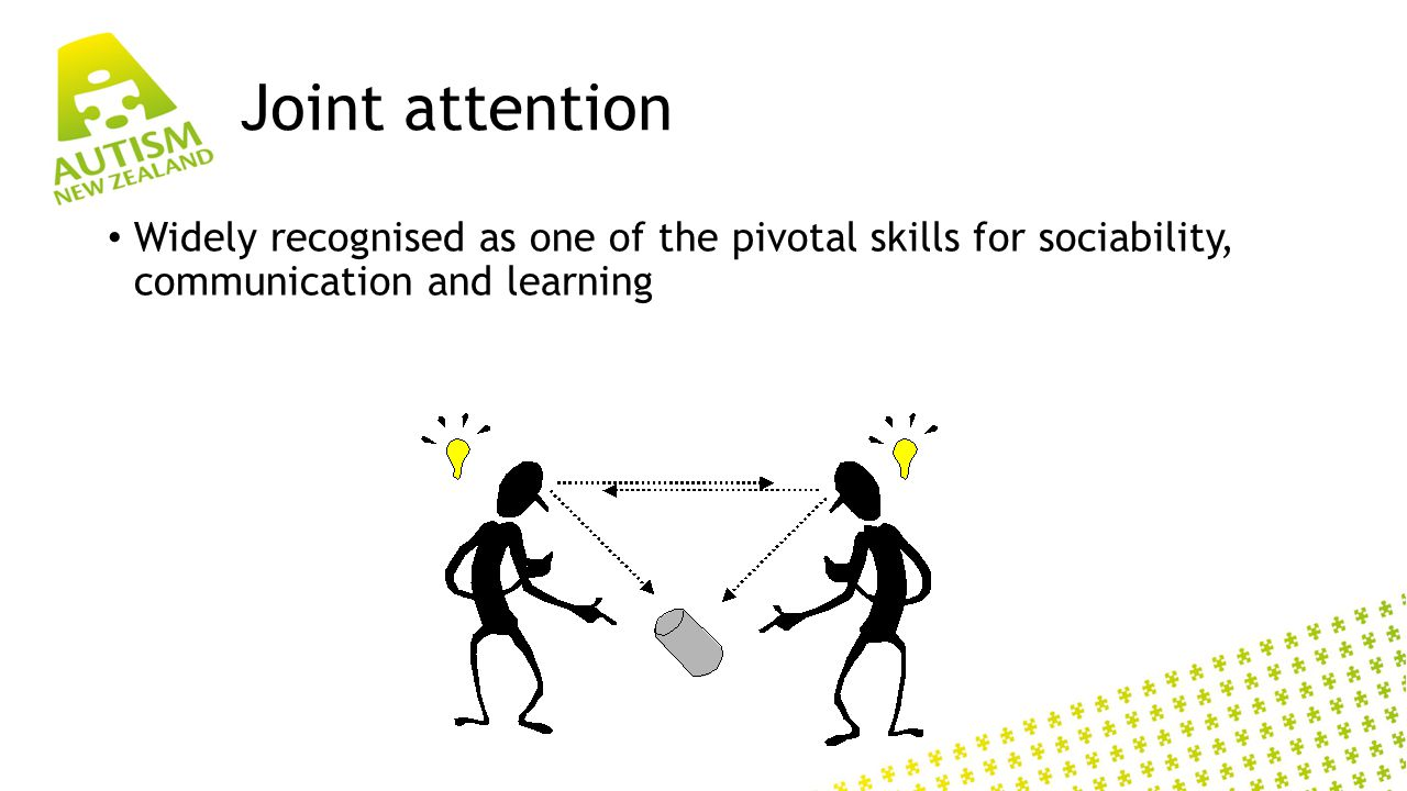 Joint attention Widely recognised as one of the pivotal skills for sociability, communication and learning