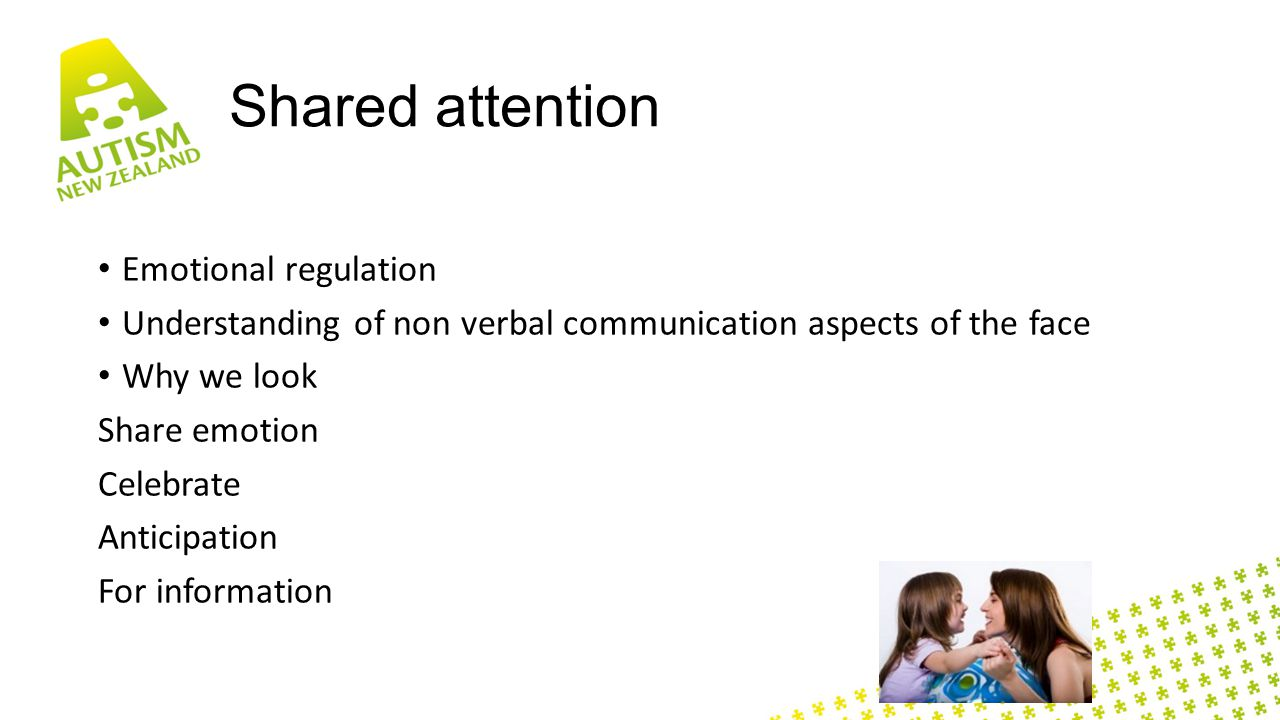 Shared attention Emotional regulation Understanding of non verbal communication aspects of the face Why we look Share emotion Celebrate Anticipation For information