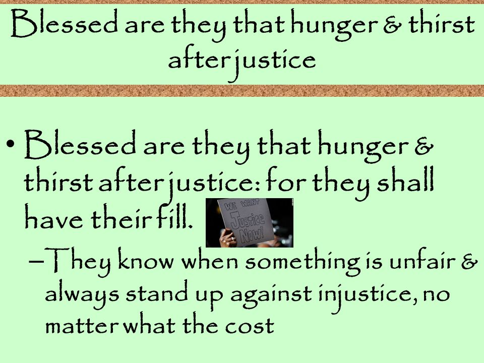 Blessed are they that hunger & thirst after justice Blessed are they that hunger & thirst after justice: for they shall have their fill. – They know w