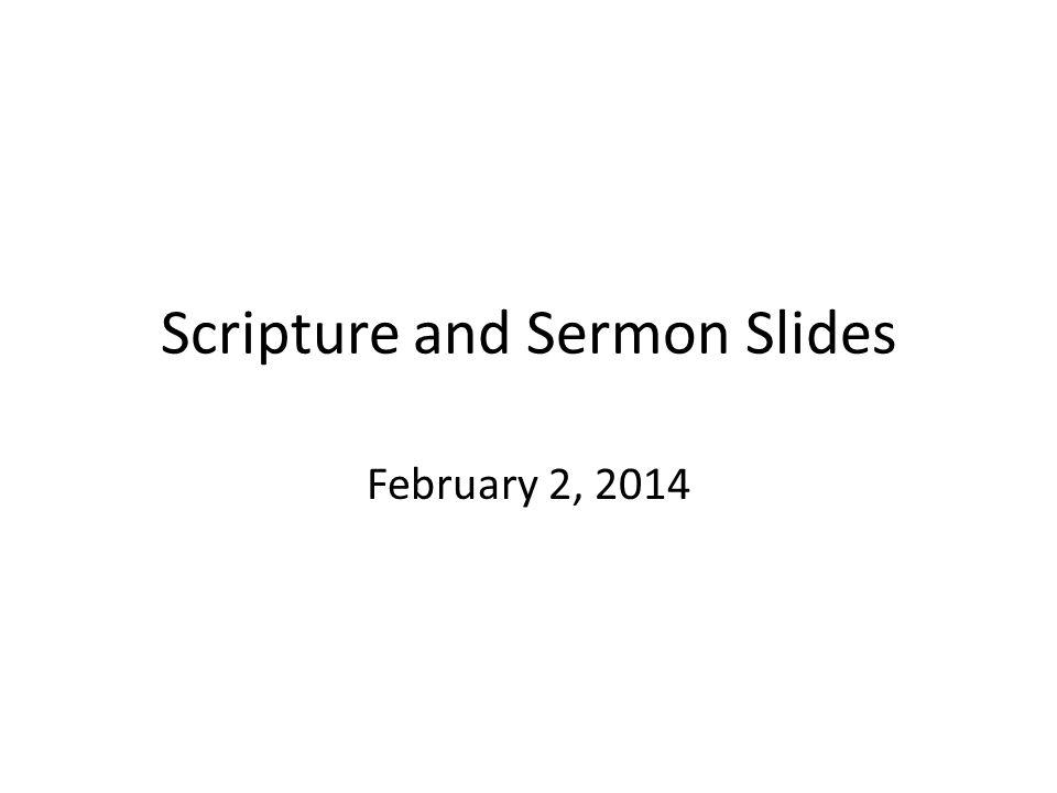 Scripture and Sermon Slides February 2, 2014