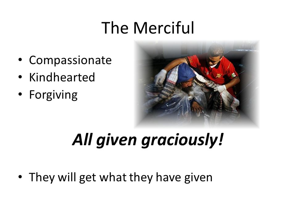The Merciful Compassionate Kindhearted Forgiving All given graciously! They will get what they have given