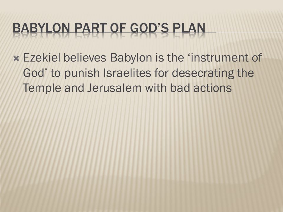  Ezekiel believes Babylon is the 'instrument of God' to punish Israelites for desecrating the Temple and Jerusalem with bad actions