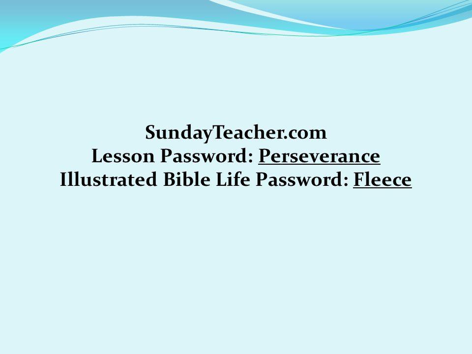 SundayTeacher.com Lesson Password: Perseverance Illustrated Bible Life Password: Fleece