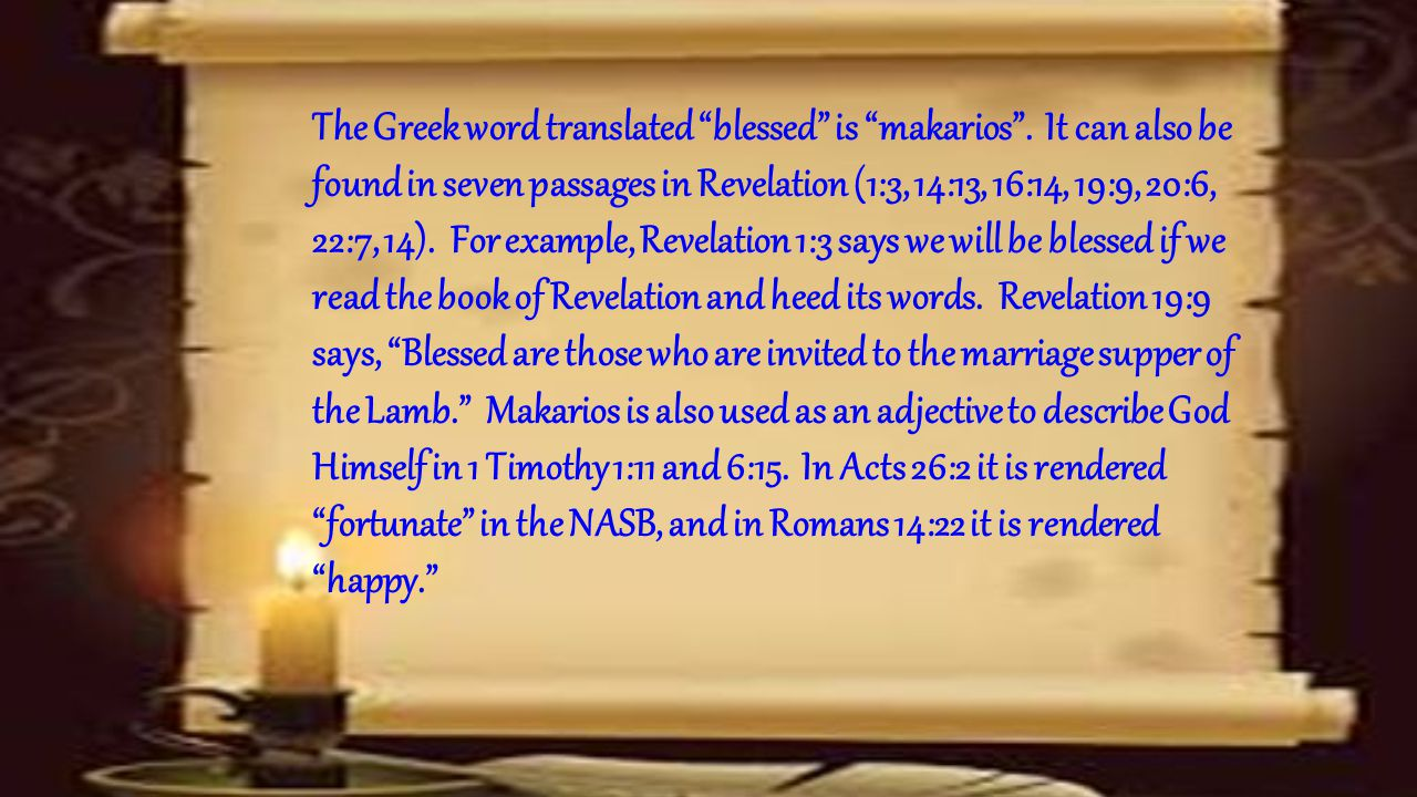 The Greek word translated blessed is makarios .
