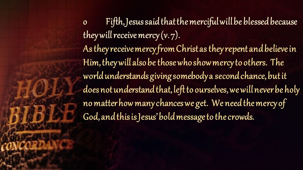 oFifth, Jesus said that the merciful will be blessed because they will receive mercy (v.