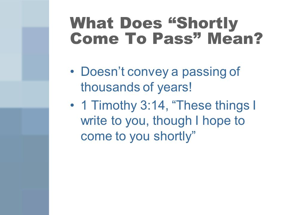 What Does Shortly Come To Pass Mean. Doesn't convey a passing of thousands of years.