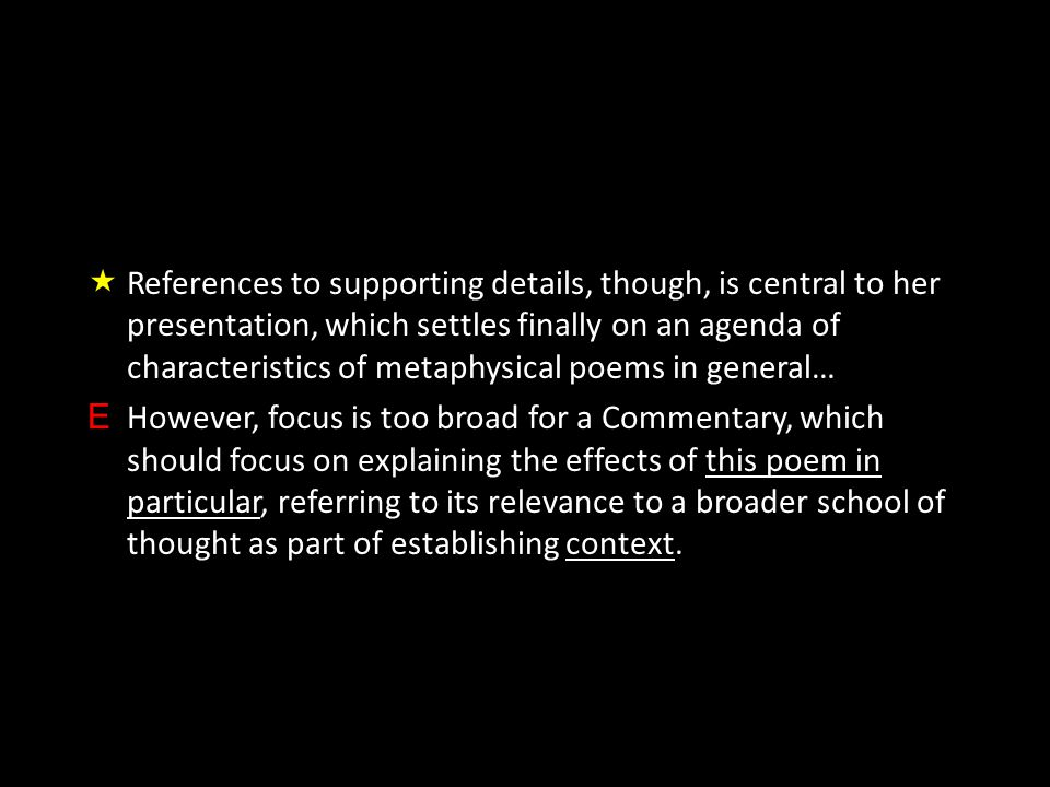  References to supporting details, though, is central to her presentation, which settles finally on an agenda of characteristics of metaphysical poem