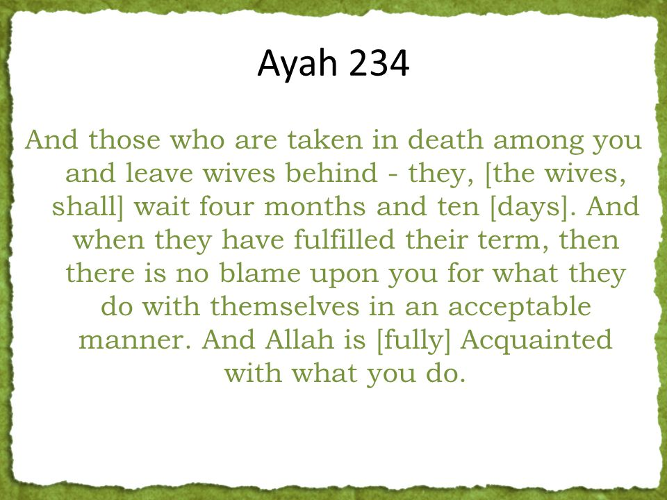 And those who are taken in death among you and leave wives behind - they, [the wives, shall] wait four months and ten [days].