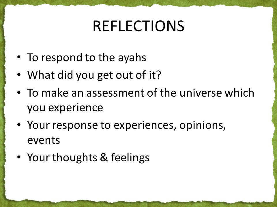 REFLECTIONS To respond to the ayahs What did you get out of it.