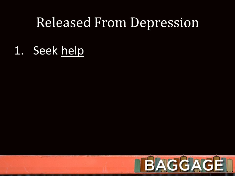 Released From Depression 1.Seek help