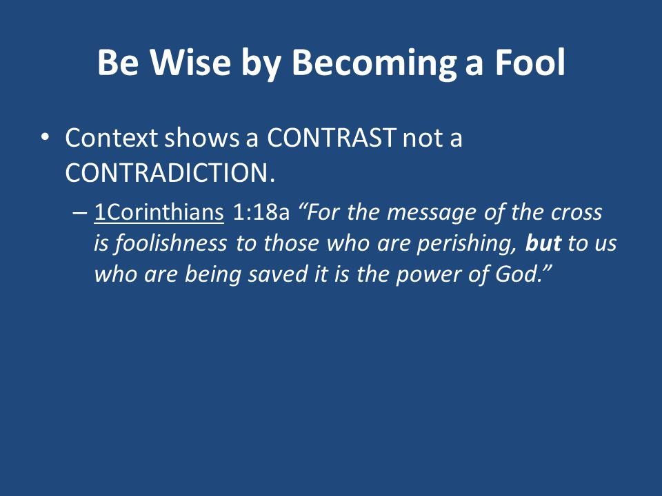 Be Wise by Becoming a Fool Context shows a CONTRAST not a CONTRADICTION.